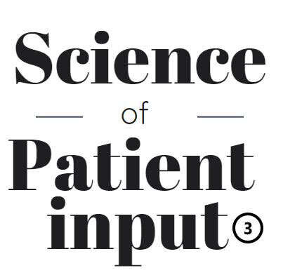 Science of Patient Input (SPI): Part 3
